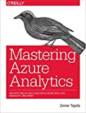 Mastering Azure Analytics: Architecting in the Cloud with Azure Data Lake, HDInsight, and Spark