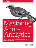 Mastering Azure Analytics: Architecting in the Cloud with Azure Data Lake, HDInsight, and Spark Front Cover