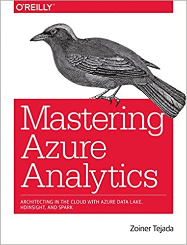 Book Mastering Azure Analytics: Architecting in the Cloud with Azure Data Lake, HDInsight, and Spark