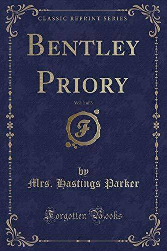 Bentley Priory, Vol. 1 of 3 (Classic Reprint)