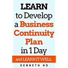 LEARN to Build a Business Continuity Plan in 1 day: and LEARN IT WELL