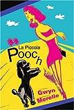 La Piccola Pooch, Gwyn Merello, 0595292607