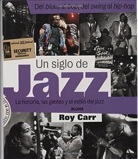 Un siglo de jazz: La historia, las gentes y el estilo del Jazz