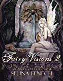 Fairy Visions 2: An Art Collection by Selina Fenech (Volume 5)