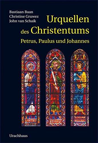 Urquellen des Christentums: Petrus, Paulus und Johannes
