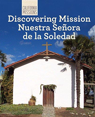 Discovering Mission Nuestra Senora De La Soledad (California Missions)