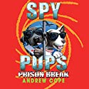 Spy Pups: Prison Break Audiobook by Andrew Cope Narrated by India Fisher