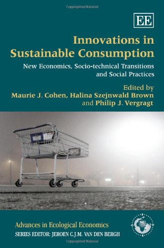 Innovations in Sustainable Consumption: New Economics, Socio-technical Transitions and Social Practices (Advances in Eco