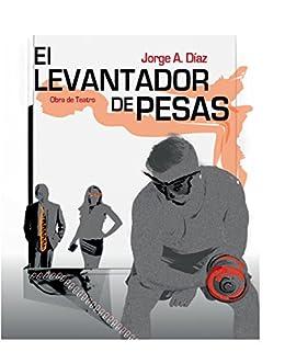 EL LEVANTADOR DE PESAS (Spanish Edition) by [Díaz, Jorge]