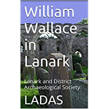 William Wallace in Lanark: Lanark and District Archaeological Society