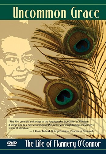Uncommon Grace: The Life of Flannery O'Connor (Flannery O Connor The Comforts Of Home)