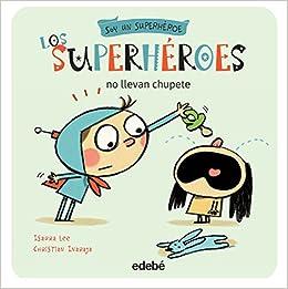 Los superhéroes no llevan chupete: 2 Soy un Superhéroe: Amazon.es: Inaraja Genis, Christian, Inaraja Genis, Christian, ISAURA LEE: Libros