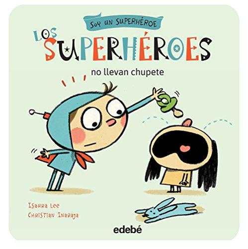 Los superheroes no llevan chupete (Spanish Edition) [Isaura Lee] (Tapa Blanda)