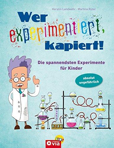 Wer experimentiert, kapiert!: Die spannendsten Experimente für Kinder ab 8 Jahren Gebundenes Buch – 1. März 2013 Kerstin Landwehr Martina Rüter Florian Heubach Heidi Velten