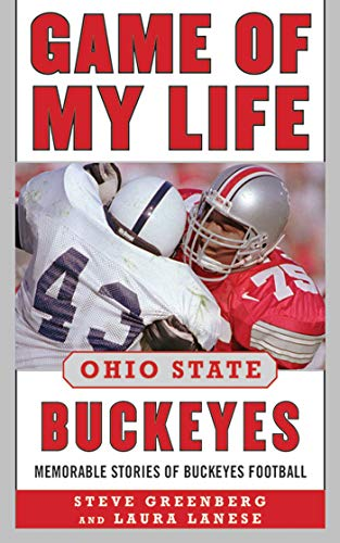 Game of My Life Ohio State Buckeyes: Memorable Stories of Buckeye Football (Ohio Gloves Youth Football State)
