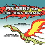 Fizarre the Fire Wing Dragon, Vincent Dickerson and Derwin Kickerson, 145601756X