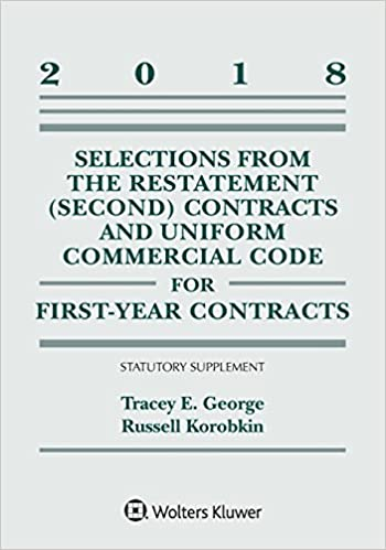 Selections from the Restatement (Second) Contracts and Uniform Commercial Code for First-Year Contracts: 2018 Statutory Supplement (Supplements)