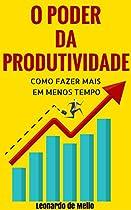 O PODER DA PRODUTIVIDADE: COMO FAZER MAIS EM MENOS TEMPO (PORTUGUESE EDITION)