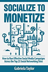 Socialize to Monetize: How to Run Effective Social Media Campaigns Across the Top 25 Social Networking Sites (Give Your Marketing a Digital Edge Series) (English Edition)