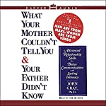 What Your Mother Couldn't Tell You and Your Father Didn't Know | John Gray