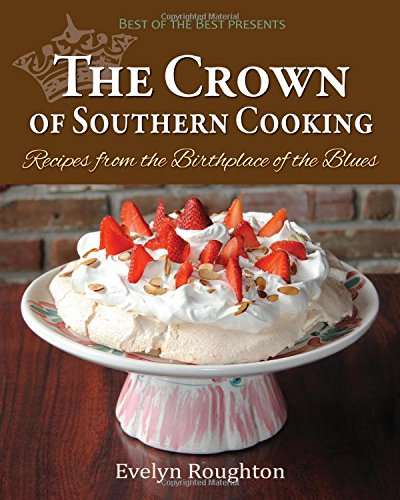 The Crown of Southern Cooking: Recipes from the Birthplace of the Blues (Best of the Best Presents)