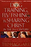 Dog Training, Fly-Fishing, and Sharing Christ in the 21st Century, Ted Haggard, 0785265147