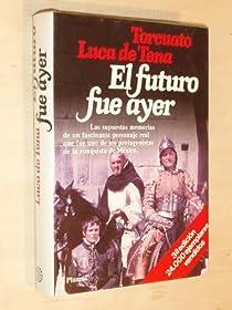 EL FUTURO FUE AYER par Luca de Tena