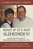 What If It's Not Alzheimer's: A Caregiver's Guide to Dementia