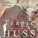 Tragic: Rook and Ronin, Book 1 Audiobook by JA Huss Narrated by Anna Gibson, Jordan Leigh