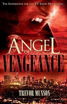 Angel of Vengeance: The Novel That Inspired the TV Show 'Moonlight' by [Munson, Trevor O.]