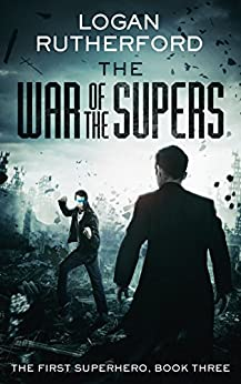 The War of the Supers (The First Superhero Book 3) by [Rutherford, Logan]