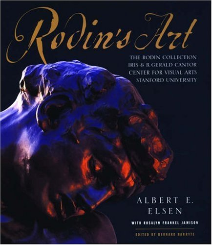 Rodin's Art: The Rodin Collection of Iris & B. Gerald Cantor Center of Visual Arts at Stanford ()