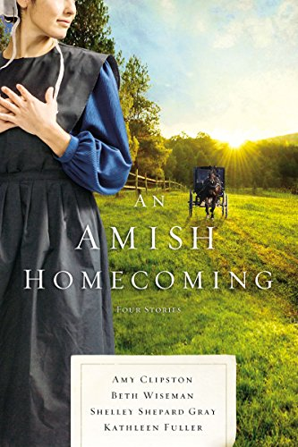 An Amish Homecoming: Four Stories by [Clipston, Amy, Wiseman, Beth, Gray, Shelley Shepard, Fuller, Kathleen]