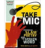 img - for Take the Mic: The Art of Performance Poetry, Slam, and the Spoken Word (Paperback) - Common book / textbook / text book