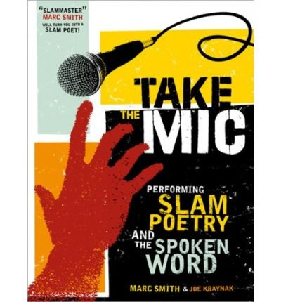 Take the Mic: The Art of Performance Poetry, Slam, and the Spoken Word (Paperback) - Common PDF