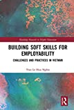 Building Soft Skills for Employability: Challenges and Practices in Vietnam (Routledge Research in Higher Education)