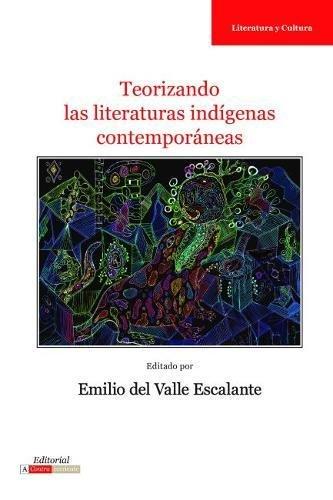 Teorizando las literaturas indígenas contemporáneas (Literatura y Cultura) (Spanish Edition)