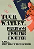 Tuck Watley: Freedom Fighter Fighter (The Tuck Watley Series Book 1)