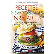 Recettes new-yorkaises inratables: Burgers, bagels, cheesecakes, muffins... Les grands classiques comme si vous y étiez ! (French Edition)