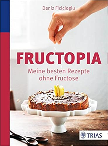 Fructopia Meine Besten Rezepte Ohne Fructose Amazon De Deniz