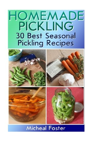 Homemade Pickling: 30 Best Seasonal Pickling Recipes!: (Pickles, Pickles Recipe, Best Salting Recipes) (Salting and Pickling at Home)