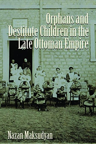 - Orphans and Destitute Children in the Late Ottoman Empire (Gender, Culture, and Politics in the Middle East)
