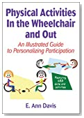 Physical Activities in the Wheelchair and Out: An Illustrated Guide to Personalizing Participation