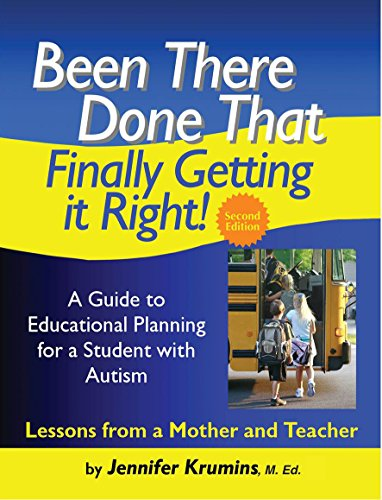 Been There. Done That. Finally Getting it Right! A Guide to Educational Planning for a Student with Autism Lessons from a Mother and Teacher