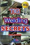 Tig Welding Secrets: An In-Depth Look At Making