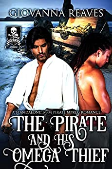 The Pirate and His Omega Thief: A Standalone M/M Pirate Mpreg Romance by [Reaves, Giovanna]