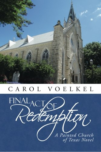 Download Final Act of Redemption: A Painted Church of Texas Novel pdf