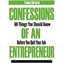 Confessions Of An Entrepreneur: 60 Things You Should Know Before You Quit Your Job