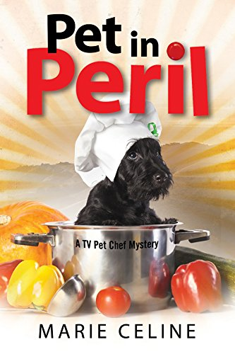Pet in Peril: A TV Pet Chef Mystery set in L.A. (A Kitty Karlyle Mystery) by [Celine, Marie]