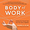 Body of Work: Finding the Thread That Ties Your Story Together Audiobook by Pamela Slim Narrated by Pamela Slim